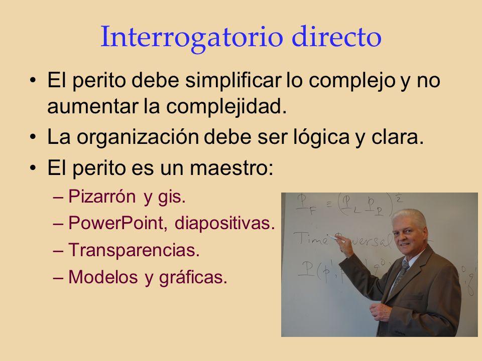 Interrogatorio directo El perito debe simplificar lo complejo y no aumentar la complejidad.