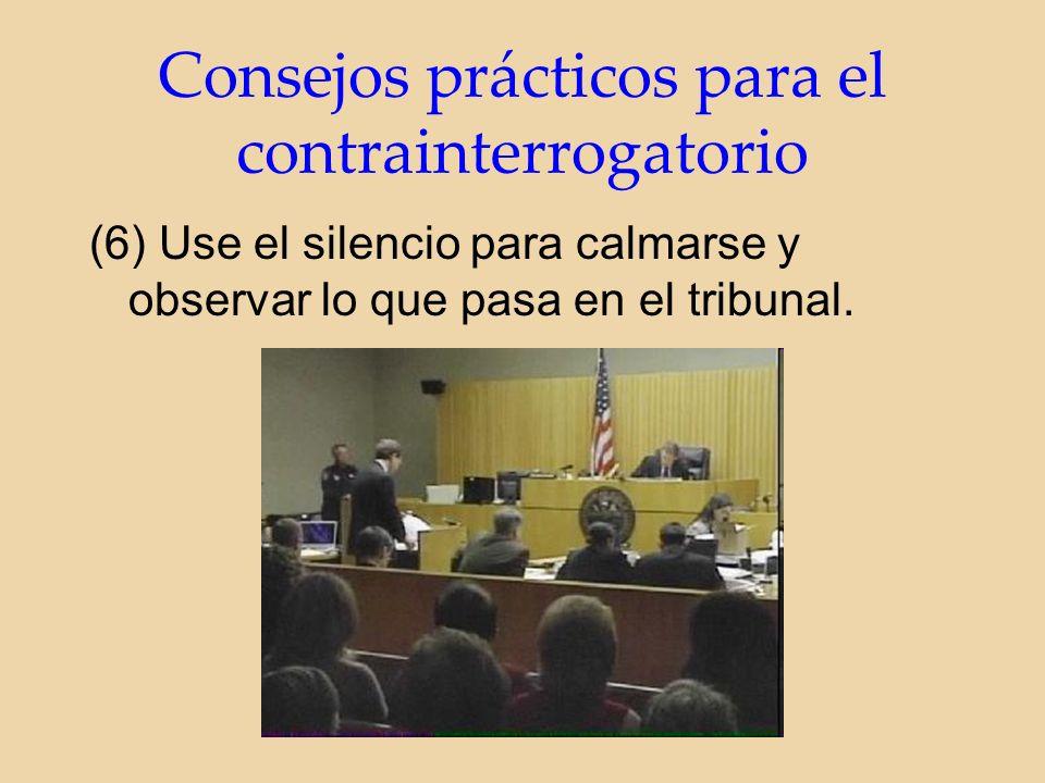 (6) Use el silencio para calmarse y observar lo que pasa en el tribunal.