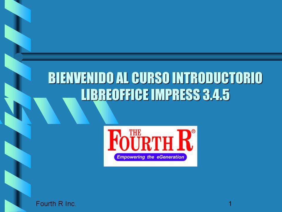 Fourth R Inc. 1 BIENVENIDO AL CURSO INTRODUCTORIO LIBREOFFICE IMPRESS 3.4.5