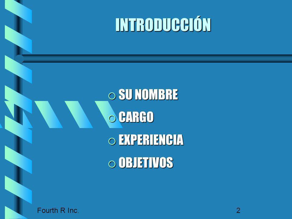 Fourth R Inc. 2 INTRODUCCIÓN SU NOMBRE SU NOMBRE CARGO CARGO EXPERIENCIA EXPERIENCIA OBJETIVOS OBJETIVOS