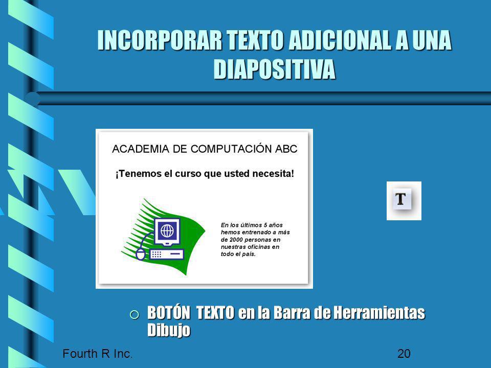 Fourth R Inc. 20 INCORPORAR TEXTO ADICIONAL A UNA DIAPOSITIVA BOTÓN TEXTO en la Barra de Herramientas Dibujo BOTÓN TEXTO en la Barra de Herramientas D