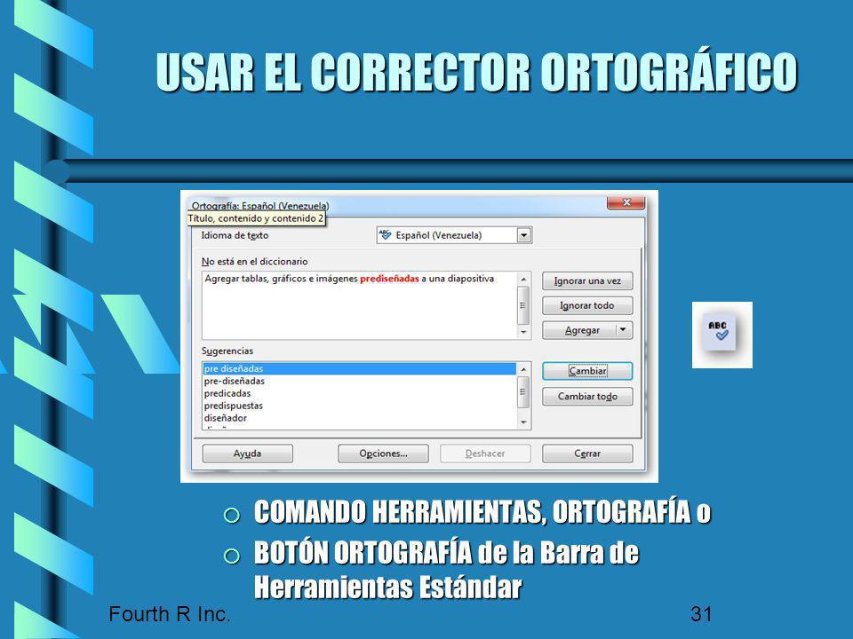 Fourth R Inc. 31 USAR EL CORRECTOR ORTOGRÁFICO COMANDO HERRAMIENTAS, ORTOGRAFÍA o COMANDO HERRAMIENTAS, ORTOGRAFÍA o BOTÓN ORTOGRAFÍA de la Barra de H