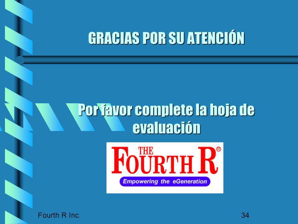 Fourth R Inc. 34 GRACIAS POR SU ATENCIÓN Por favor complete la hoja de evaluación