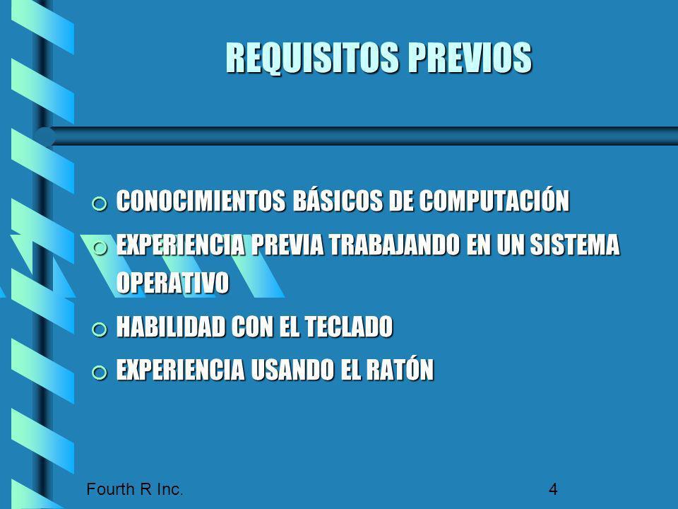 Fourth R Inc. 4 REQUISITOS PREVIOS CONOCIMIENTOS BÁSICOS DE COMPUTACIÓN CONOCIMIENTOS BÁSICOS DE COMPUTACIÓN EXPERIENCIA PREVIA TRABAJANDO EN UN SISTE