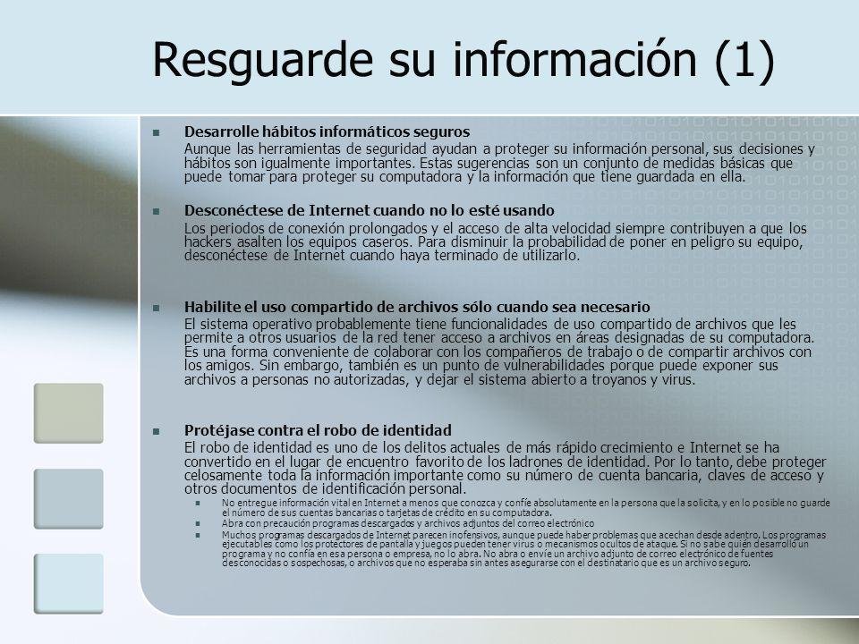 Resguarde su información (1) Desarrolle hábitos informáticos seguros Aunque las herramientas de seguridad ayudan a proteger su información personal, sus decisiones y hábitos son igualmente importantes.