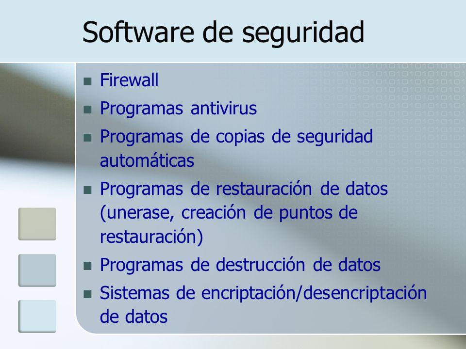 Software de seguridad Firewall Programas antivirus Programas de copias de seguridad automáticas Programas de restauración de datos (unerase, creación de puntos de restauración) Programas de destrucción de datos Sistemas de encriptación/desencriptación de datos