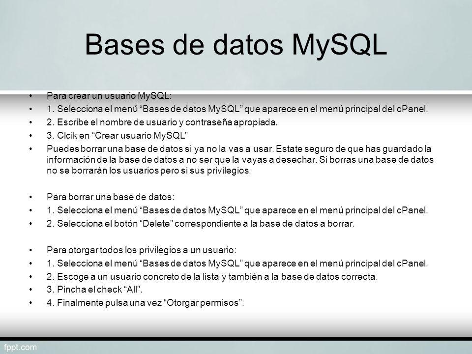 Bases de datos MySQL Para crear un usuario MySQL: 1. Selecciona el menú Bases de datos MySQL que aparece en el menú principal del cPanel. 2. Escribe e