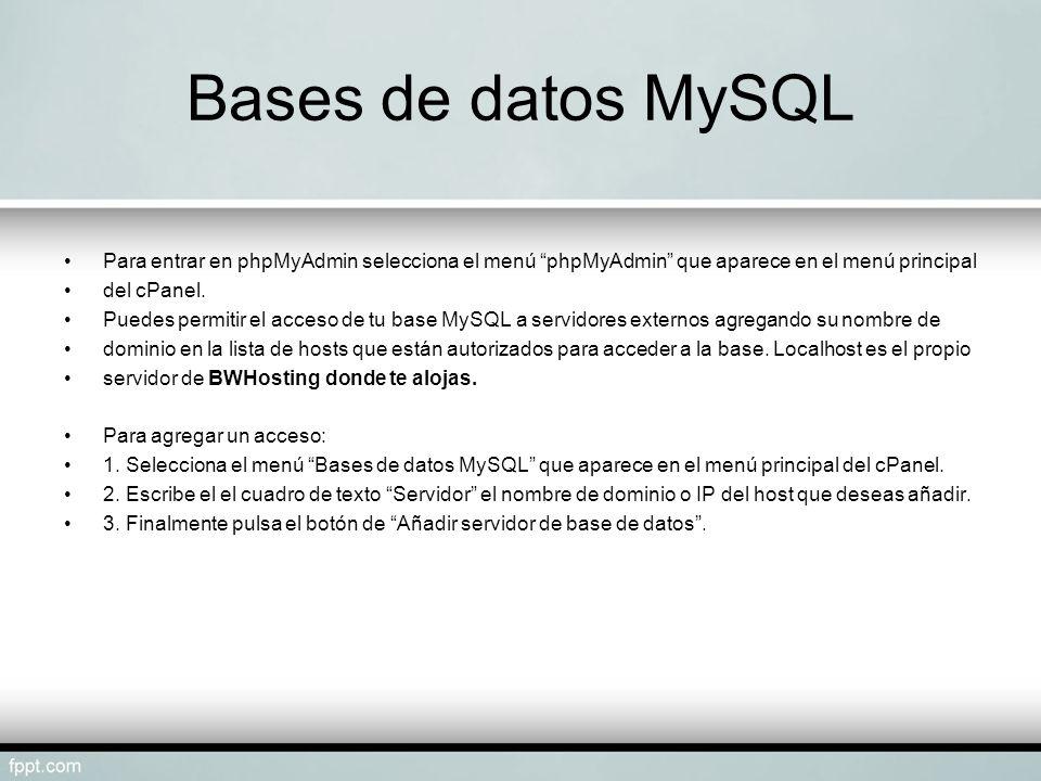 Bases de datos MySQL Para entrar en phpMyAdmin selecciona el menú phpMyAdmin que aparece en el menú principal del cPanel. Puedes permitir el acceso de