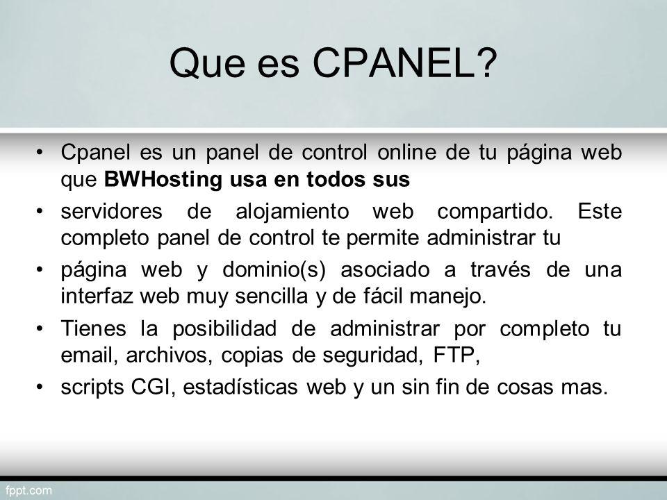 Que es CPANEL? Cpanel es un panel de control online de tu página web que BWHosting usa en todos sus servidores de alojamiento web compartido. Este com
