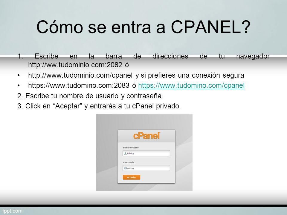 Cómo se entra a CPANEL? 1. Escribe en la barra de direcciones de tu navegador http://ww.tudominio.com:2082 ó http://www.tudominio.com/cpanel y si pref