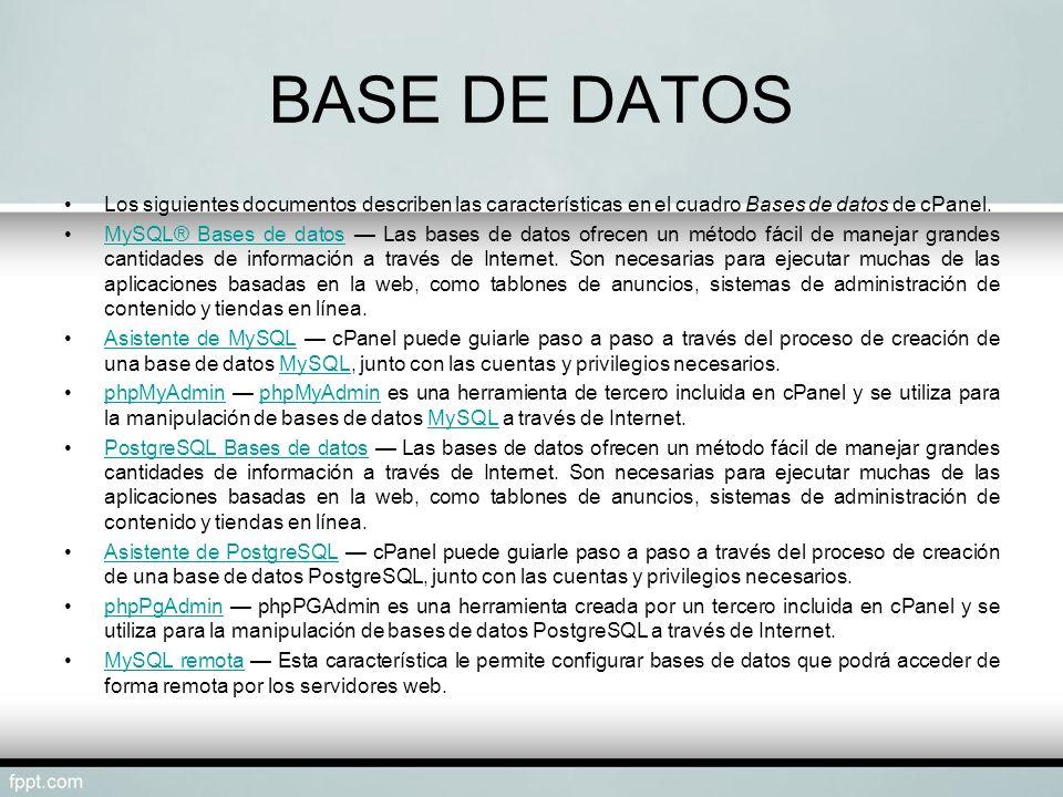BASE DE DATOS Los siguientes documentos describen las características en el cuadro Bases de datos de cPanel. MySQL® Bases de datos Las bases de datos