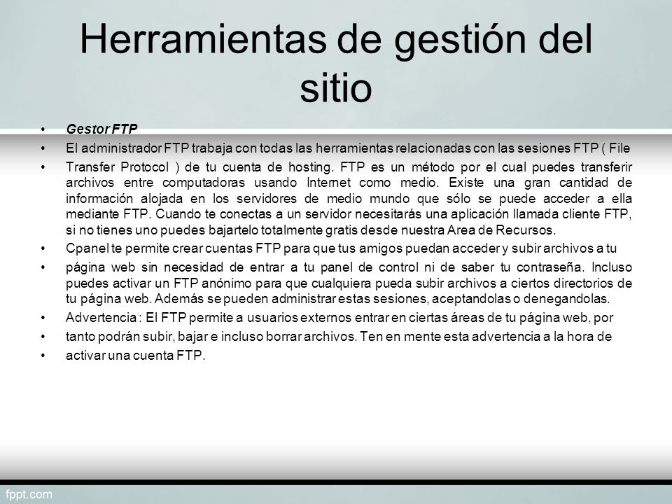 Herramientas de gestión del sitio Gestor FTP El administrador FTP trabaja con todas las herramientas relacionadas con las sesiones FTP ( File Transfer