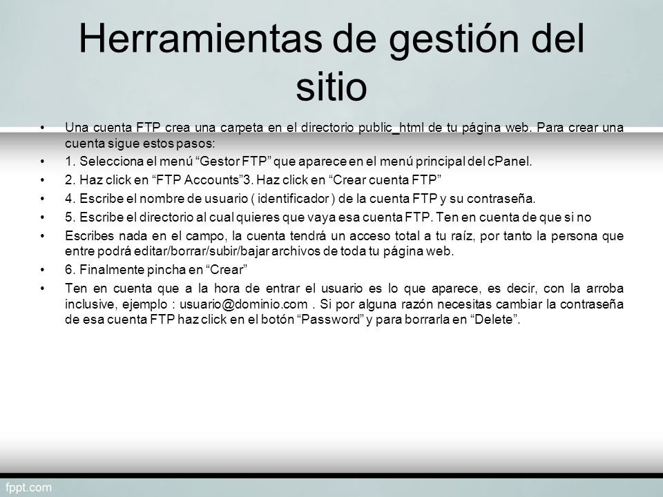Herramientas de gestión del sitio Una cuenta FTP crea una carpeta en el directorio public_html de tu página web. Para crear una cuenta sigue estos pas