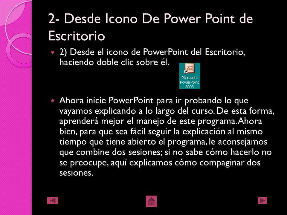 Formas Básicas Para Iniciar Power Point 1) Desde el botón Inicio situado, normalmente, en la esquina inferior izquierda de la pantalla. Para ello, col
