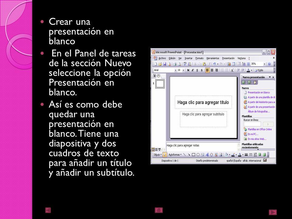Crear presentación en blanco Esta opción suele utilizarse cuando la persona que genera la presentación sabe manejar bien el programa y también si ning