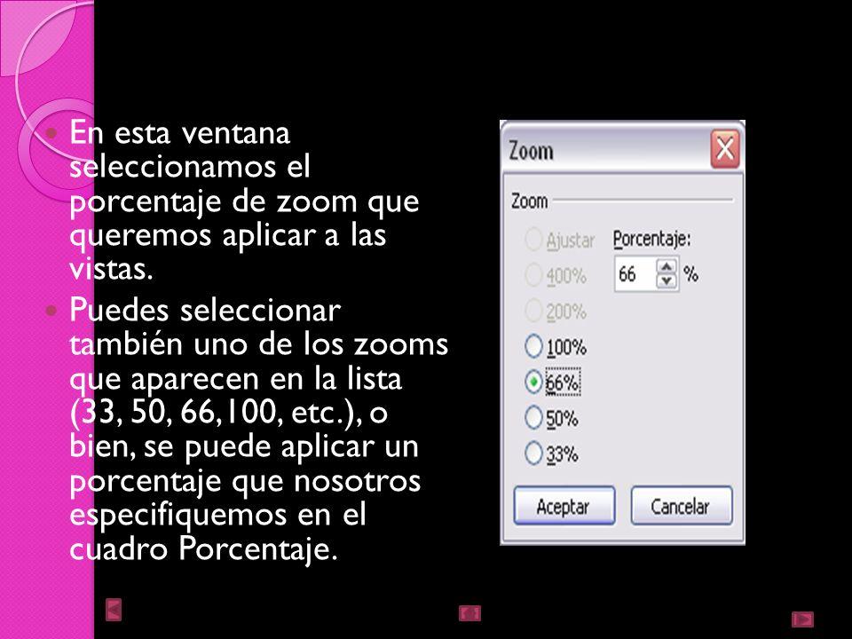Zoom El zoom permite acercar o alejar las diapositivas en la vista en la que nos encontremos. sitúese primero en el panel sobre el cual quiere que se