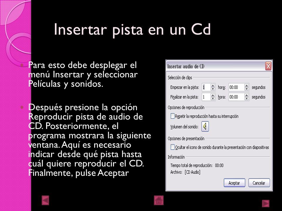 Insertar sonidos y películas Insertar sonidos desde un archivo. Desplegar el menú insertar y escoger películas y sonidos Después seleccionar el sonido