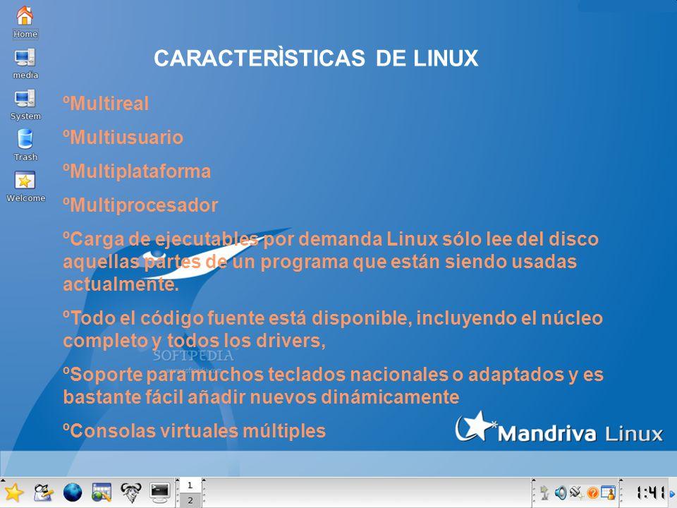 CARACTERÌSTICAS DE LINUX ºMultireal ºMultiusuario ºMultiplataforma ºMultiprocesador ºCarga de ejecutables por demanda Linux sólo lee del disco aquella