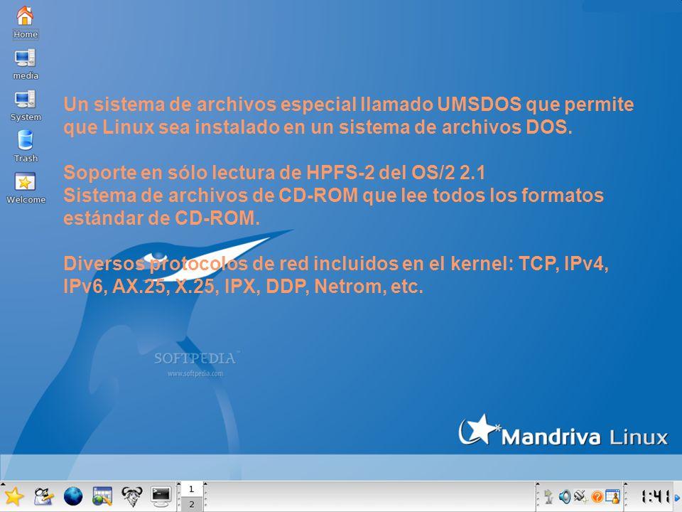 Un sistema de archivos especial llamado UMSDOS que permite que Linux sea instalado en un sistema de archivos DOS. Soporte en sólo lectura de HPFS-2 de