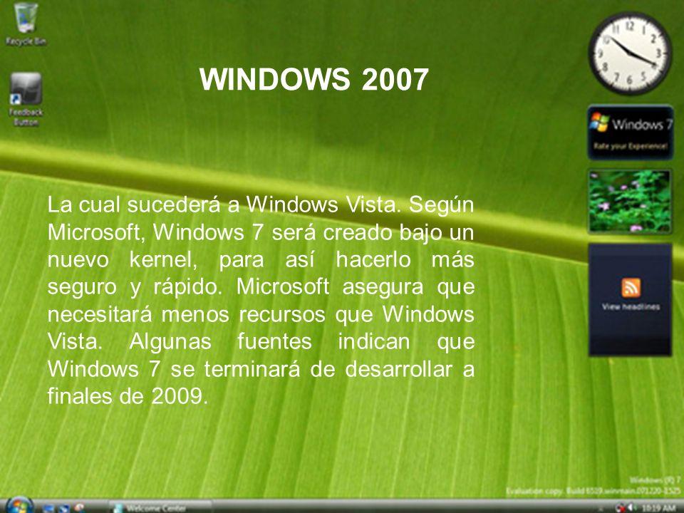 La cual sucederá a Windows Vista. Según Microsoft, Windows 7 será creado bajo un nuevo kernel, para así hacerlo más seguro y rápido. Microsoft asegura