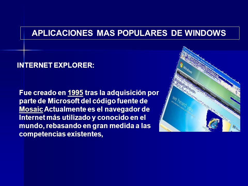 APLICACIONES MAS POPULARES DE WINDOWS INTERNET EXPLORER: Fue creado en 1995 tras la adquisición por parte de Microsoft del código fuente de Mosaic Act