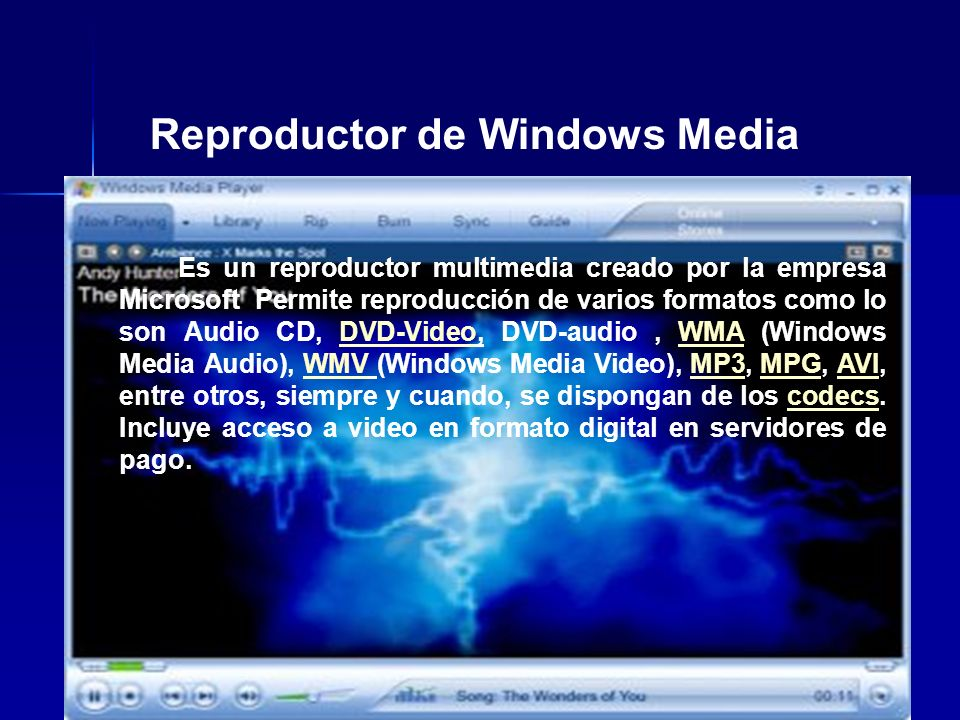 Reproductor de Windows Media Es un reproductor multimedia creado por la empresa Microsoft Permite reproducción de varios formatos como lo son Audio CD