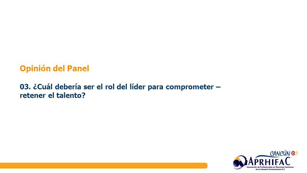 Opinión del Panel 03. ¿Cuál debería ser el rol del líder para comprometer – retener el talento?