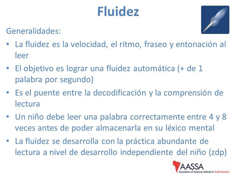 Fluidez Generalidades: La fluidez es la velocidad, el ritmo, fraseo y entonación al leer El objetivo es lograr una fluidez automática (+ de 1 palabra