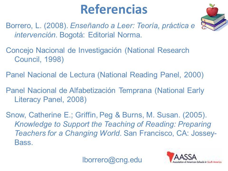 Referencias Borrero, L. (2008). Enseñando a Leer: Teoría, práctica e intervención. Bogotá: Editorial Norma. Concejo Nacional de Investigación (Nationa