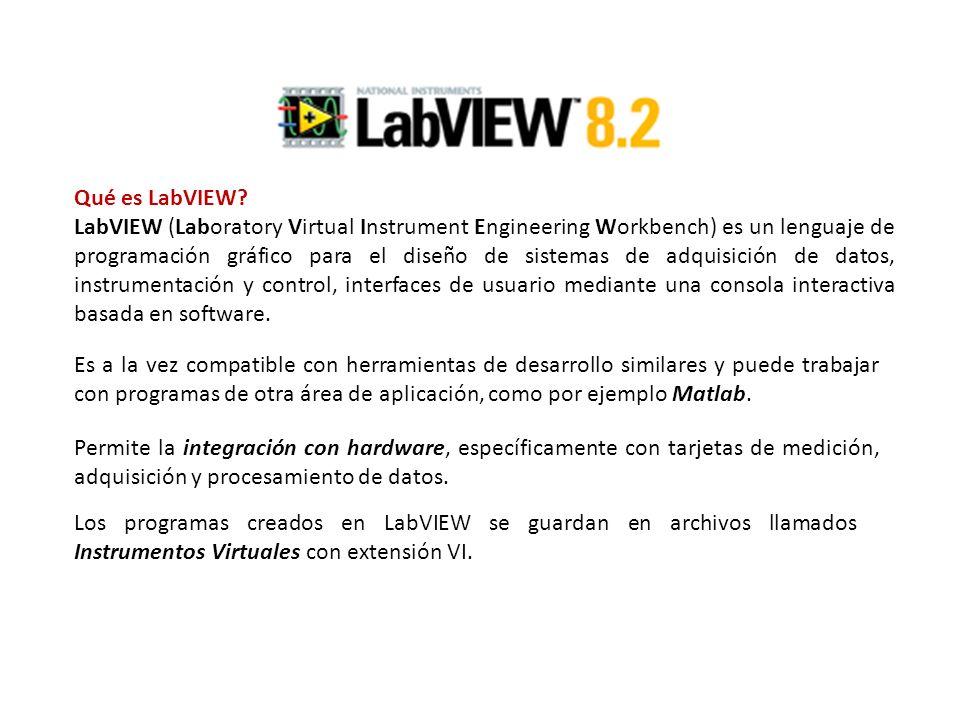 Qué es LabVIEW? LabVIEW (Laboratory Virtual Instrument Engineering Workbench) es un lenguaje de programación gráfico para el diseño de sistemas de adq