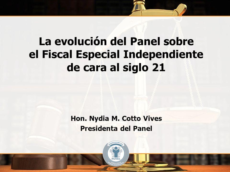 La evolución del Panel sobre el Fiscal Especial Independiente de cara al siglo 21 Hon. Nydia M. Cotto Vives Presidenta del Panel