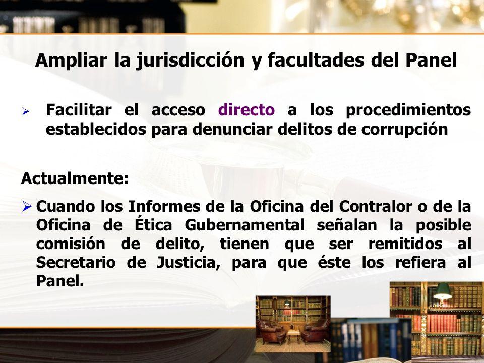 Ampliar la jurisdicción y facultades del Panel Facilitar el acceso directo a los procedimientos establecidos para denunciar delitos de corrupción Actu