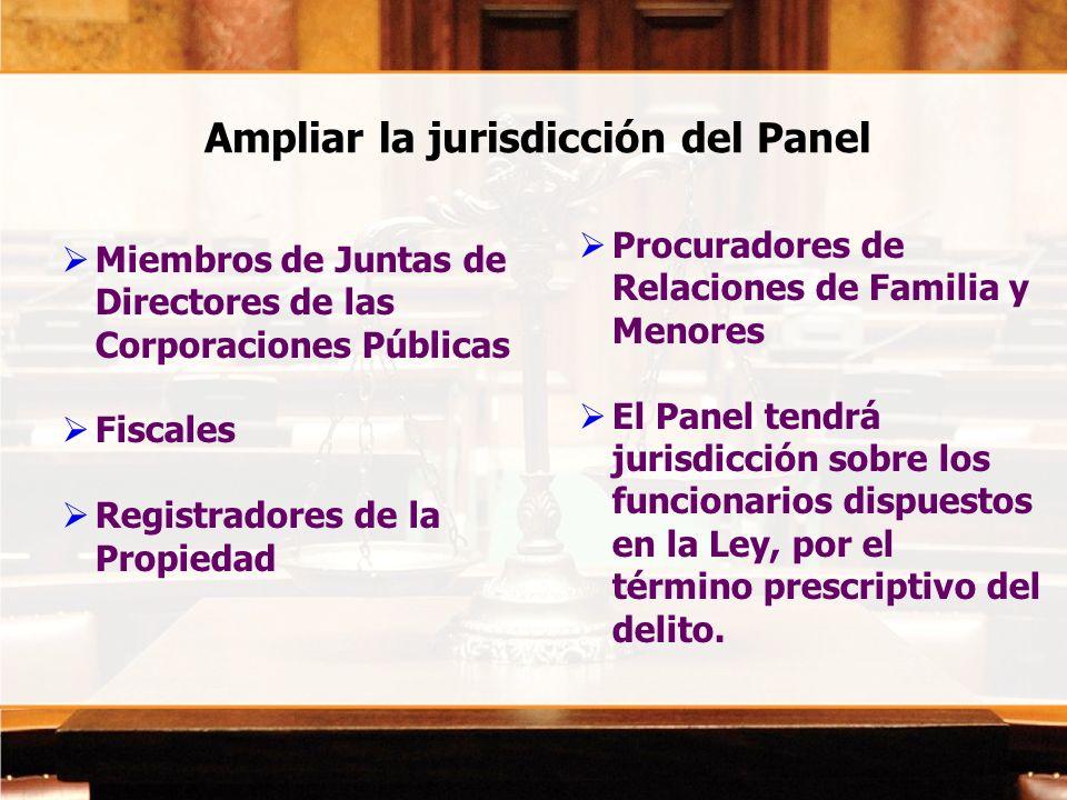 Ampliar la jurisdicción del Panel Miembros de Juntas de Directores de las Corporaciones Públicas Fiscales Registradores de la Propiedad Procuradores d