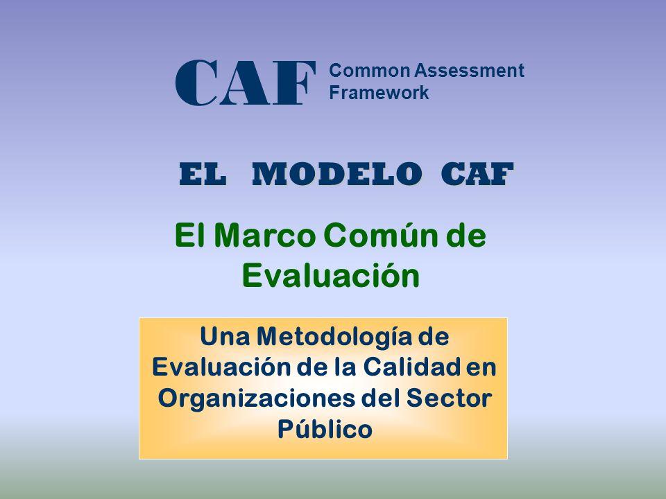 CAF El Marco Común de Evaluación Una Metodología de Evaluación de la Calidad en Organizaciones del Sector Público EL MODELO CAF Common Assessment Fram