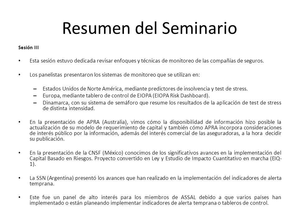 Resumen del Seminario Sesión III Esta sesión estuvo dedicada revisar enfoques y técnicas de monitoreo de las compañías de seguros.