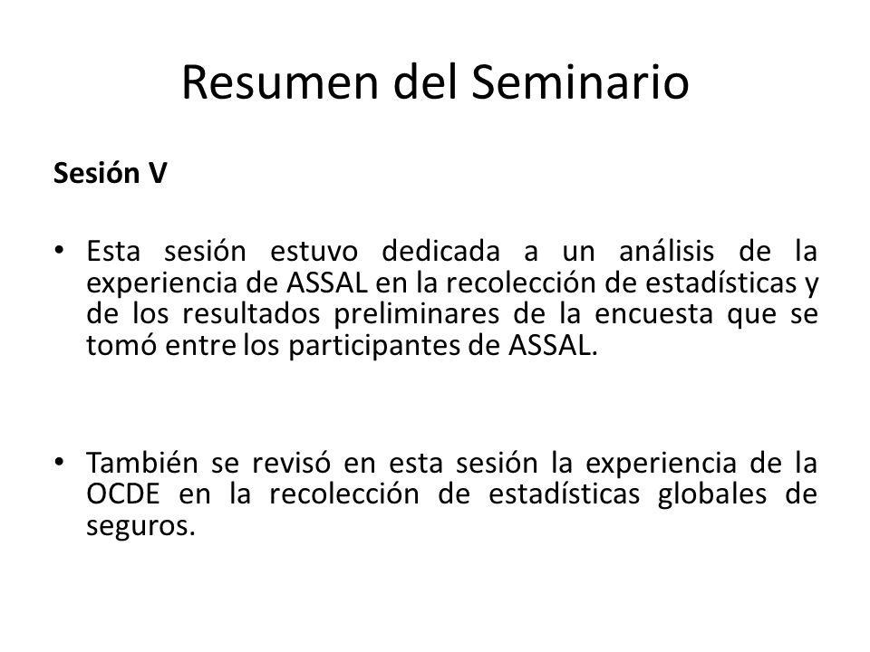 Resumen del Seminario Sesión V Esta sesión estuvo dedicada a un análisis de la experiencia de ASSAL en la recolección de estadísticas y de los resultados preliminares de la encuesta que se tomó entre los participantes de ASSAL.