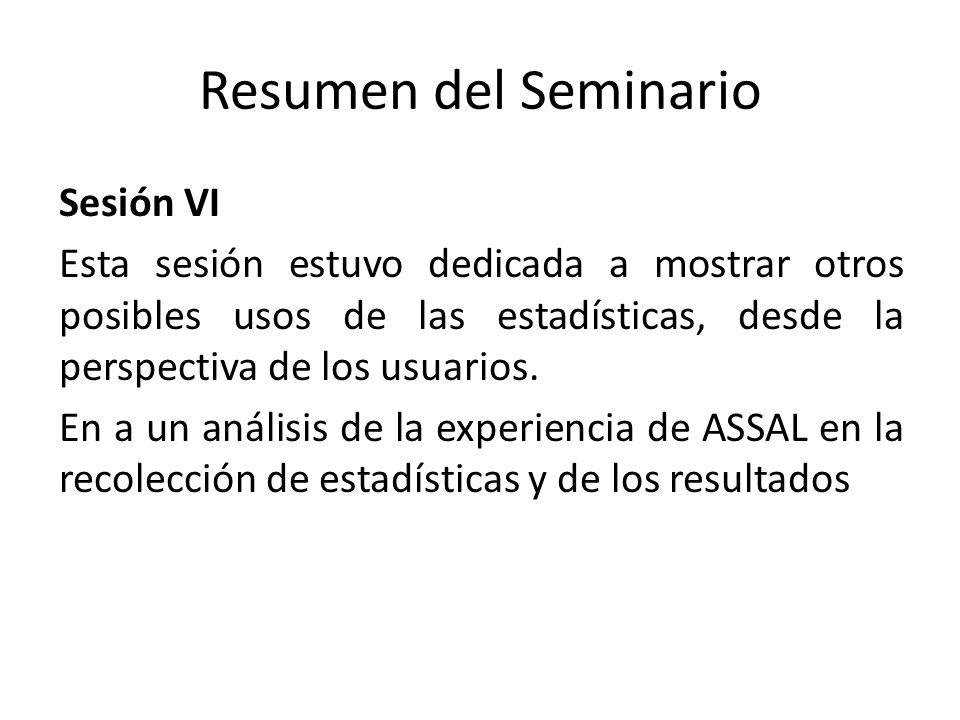 Resumen del Seminario Sesión VI Esta sesión estuvo dedicada a mostrar otros posibles usos de las estadísticas, desde la perspectiva de los usuarios.
