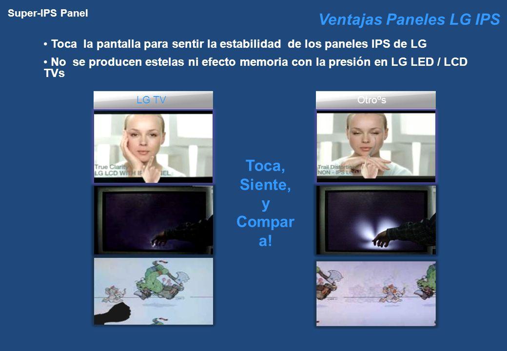 Super-IPS Panel LG TVOtroºs Toca la pantalla para sentir la estabilidad de los paneles IPS de LG No se producen estelas ni efecto memoria con la presi