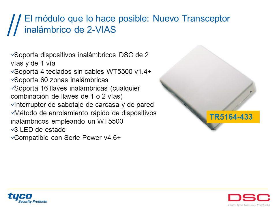 El módulo que lo hace posible: Nuevo Transceptor inalámbrico de 2-VIAS Soporta dispositivos inalámbricos DSC de 2 vías y de 1 vía Soporta 4 teclados s