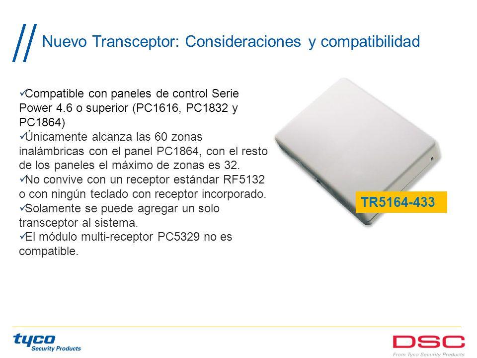 Nuevo Transceptor: Consideraciones y compatibilidad Compatible con paneles de control Serie Power 4.6 o superior (PC1616, PC1832 y PC1864) Únicamente