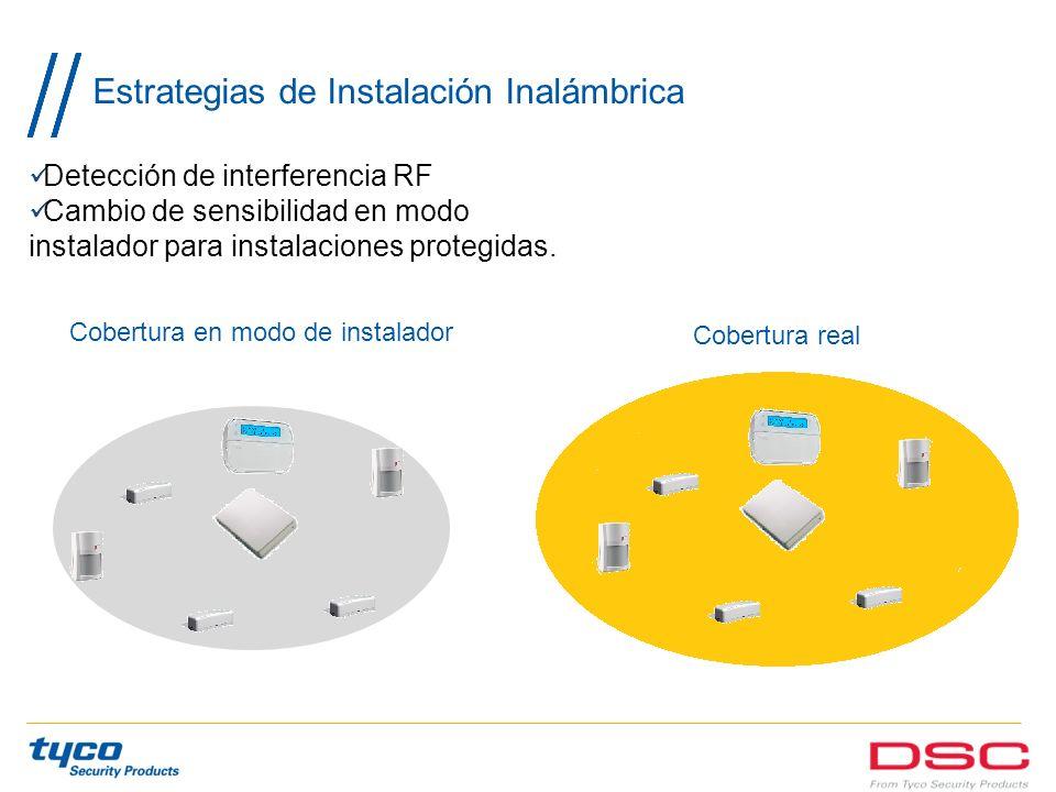 Estrategias de Instalación Inalámbrica Detección de interferencia RF Cambio de sensibilidad en modo instalador para instalaciones protegidas. Cobertur