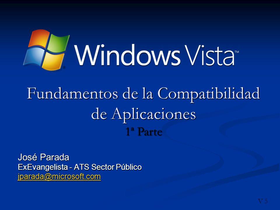 Objetivos y enseñanzas de la sesión Los asistentes deberían de: Los asistentes deberían de: Identificar los problemas de compatibilidad de aplicaciones mas comunes y de mayor impacto en Windows Vista Identificar los problemas de compatibilidad de aplicaciones mas comunes y de mayor impacto en Windows Vista Ayudar a diagnosticar y desbloquear los problemas de compatibilidad de Windows Vista antes de desplegar sus aplicaciones Ayudar a diagnosticar y desbloquear los problemas de compatibilidad de Windows Vista antes de desplegar sus aplicaciones Enseñanzas Clave: Enseñanzas Clave: La mayoría de las aplicaciones (85%) que se ejecutan correctamente en Windows XP lo hacen en Windows Vista La mayoría de las aplicaciones (85%) que se ejecutan correctamente en Windows XP lo hacen en Windows Vista Comprendiendo algunas de las nuevas funcionalidades de Windows Vista ayudara a diagnosticar la mayoría de los problemas de compatibilidad de Aplicaciones Comprendiendo algunas de las nuevas funcionalidades de Windows Vista ayudara a diagnosticar la mayoría de los problemas de compatibilidad de Aplicaciones