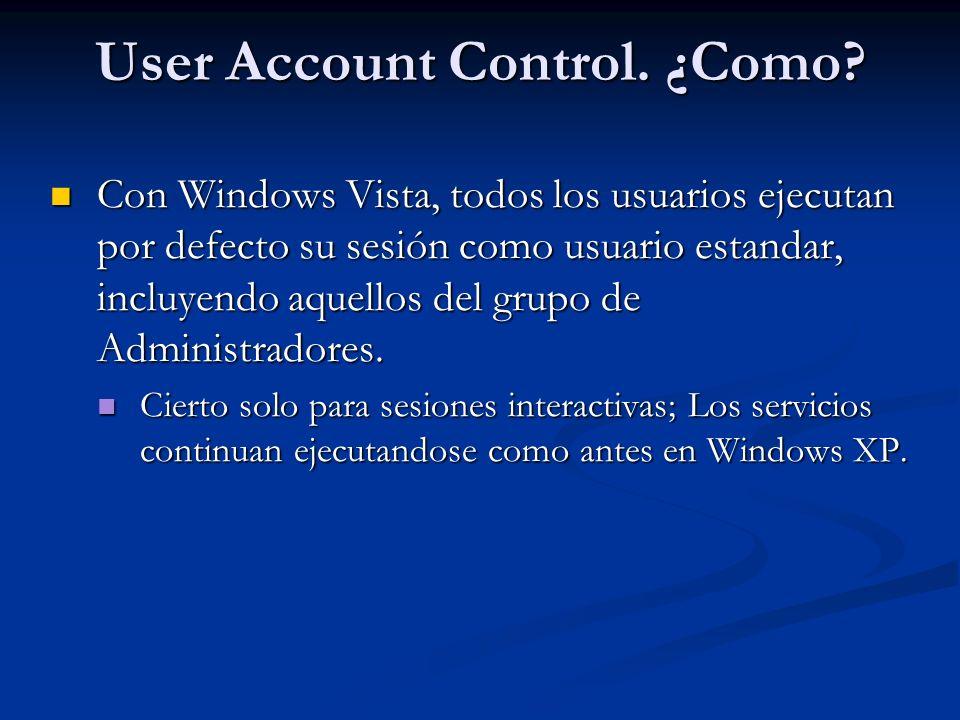 User Account Control. ¿Como? Con Windows Vista, todos los usuarios ejecutan por defecto su sesión como usuario estandar, incluyendo aquellos del grupo