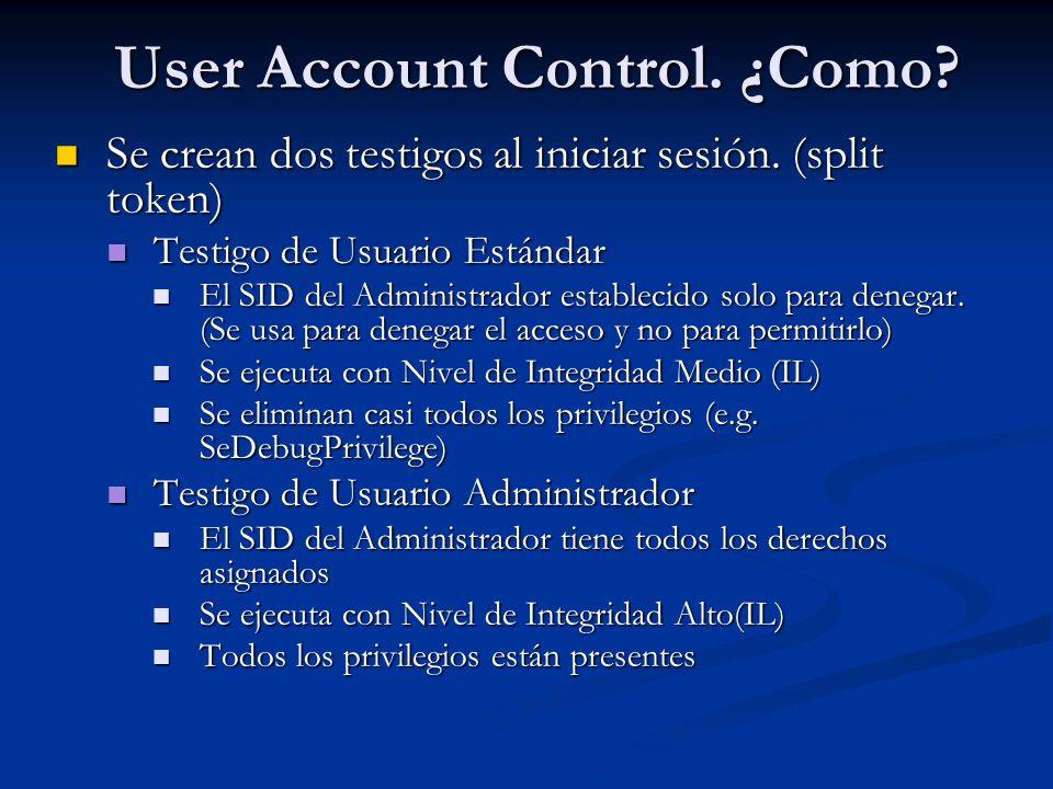 User Account Control. ¿Como? Se crean dos testigos al iniciar sesión. (split token) Se crean dos testigos al iniciar sesión. (split token) Testigo de