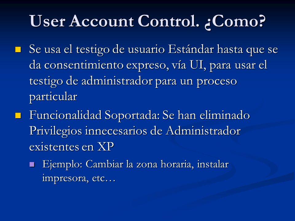 User Account Control. ¿Como? Se usa el testigo de usuario Estándar hasta que se da consentimiento expreso, vía UI, para usar el testigo de administrad