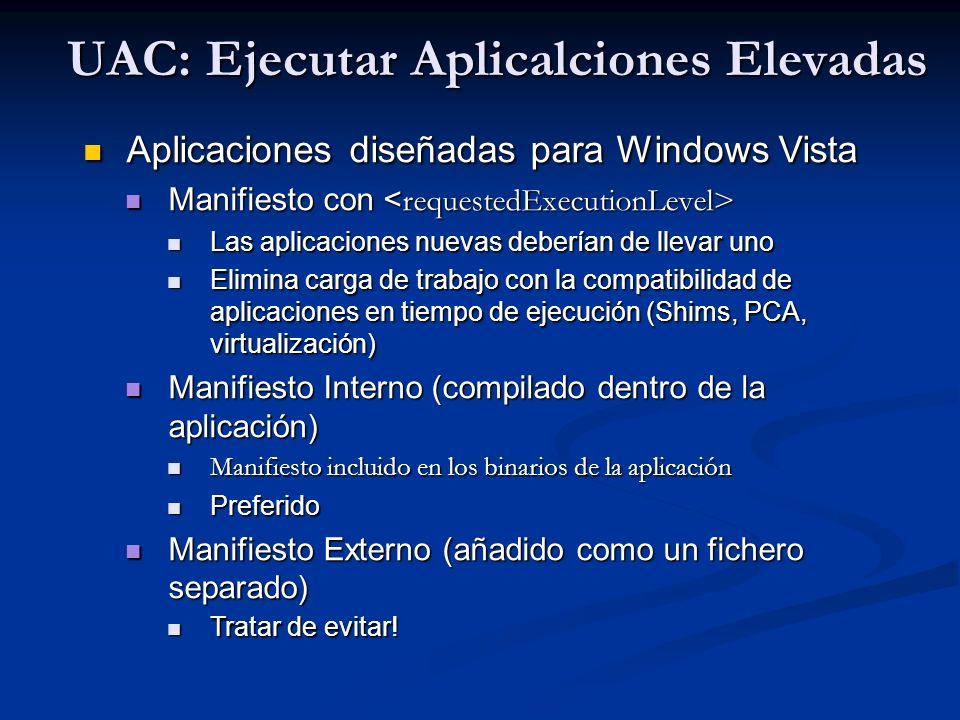 UAC: Ejecutar Aplicalciones Elevadas Aplicaciones diseñadas para Windows Vista Aplicaciones diseñadas para Windows Vista Manifiesto con Manifiesto con