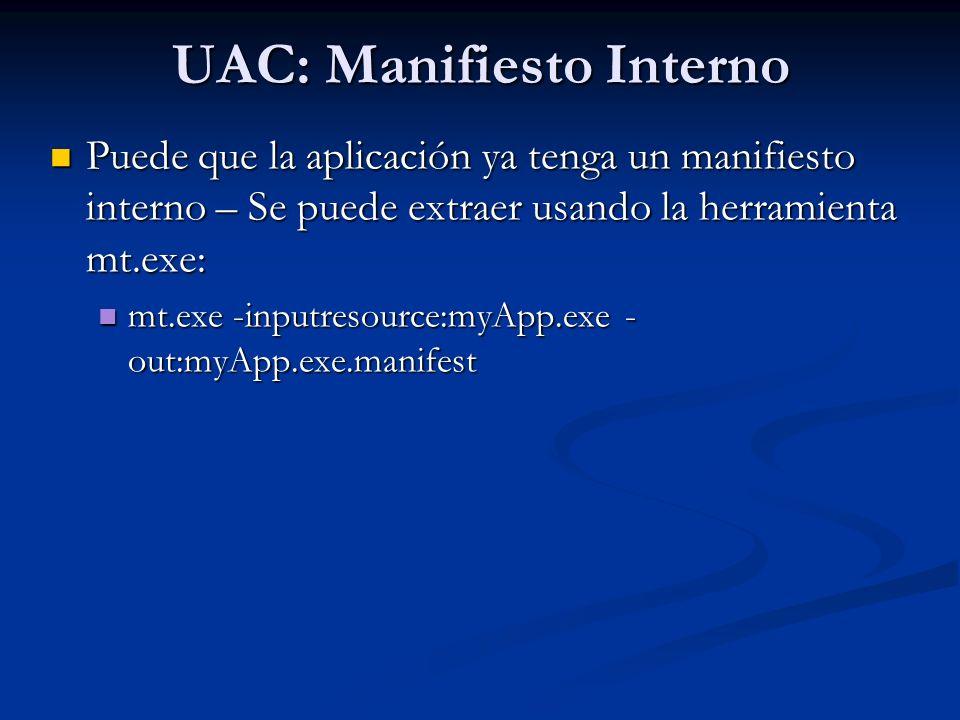 UAC: Manifiesto Interno Puede que la aplicación ya tenga un manifiesto interno – Se puede extraer usando la herramienta mt.exe: Puede que la aplicació
