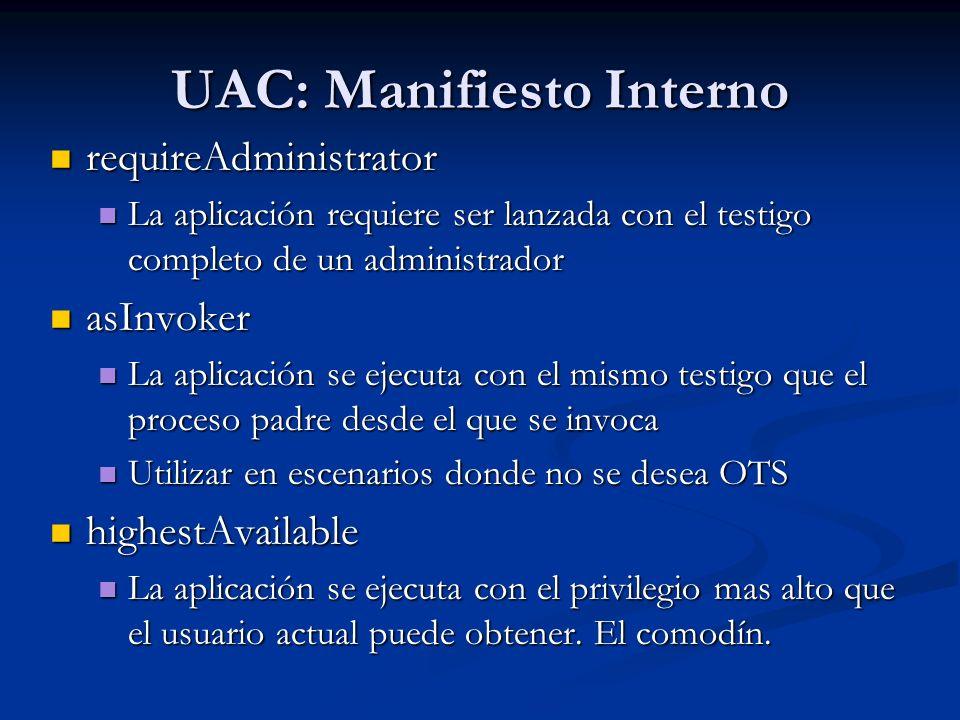 UAC: Manifiesto Interno requireAdministrator requireAdministrator La aplicación requiere ser lanzada con el testigo completo de un administrador La ap