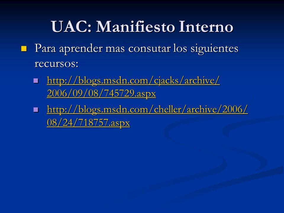 UAC: Manifiesto Interno Para aprender mas consutar los siguientes recursos: Para aprender mas consutar los siguientes recursos: http://blogs.msdn.com/