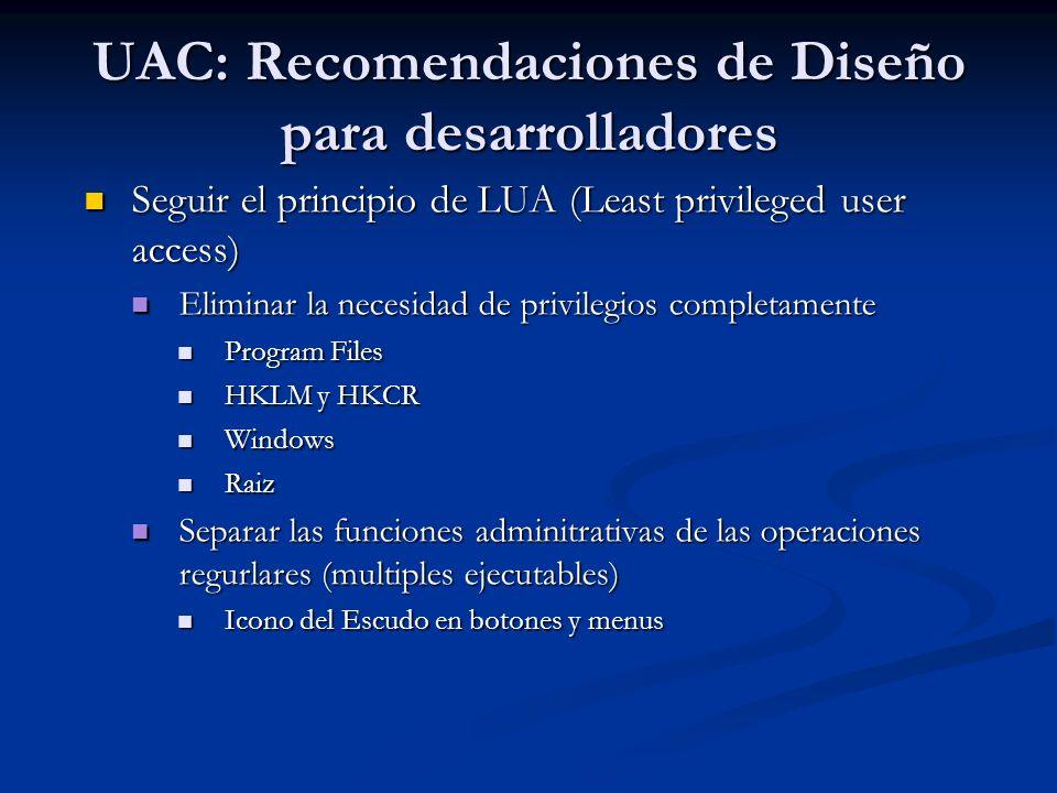 UAC: Recomendaciones de Diseño para desarrolladores Seguir el principio de LUA (Least privileged user access) Seguir el principio de LUA (Least privil
